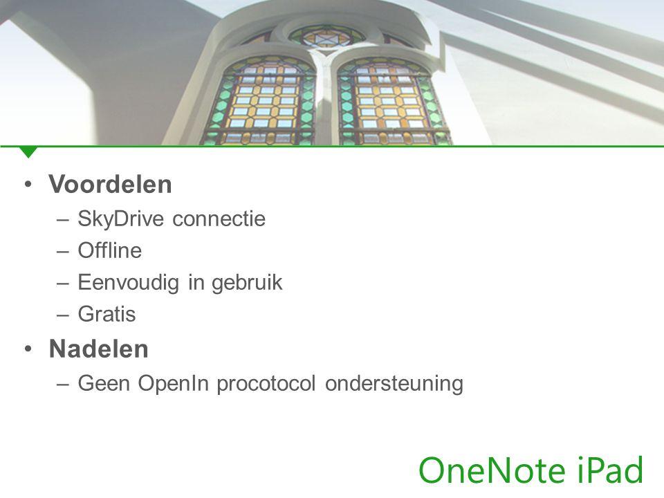 OneNote iPad Voordelen –SkyDrive connectie –Offline –Eenvoudig in gebruik –Gratis Nadelen –Geen OpenIn procotocol ondersteuning