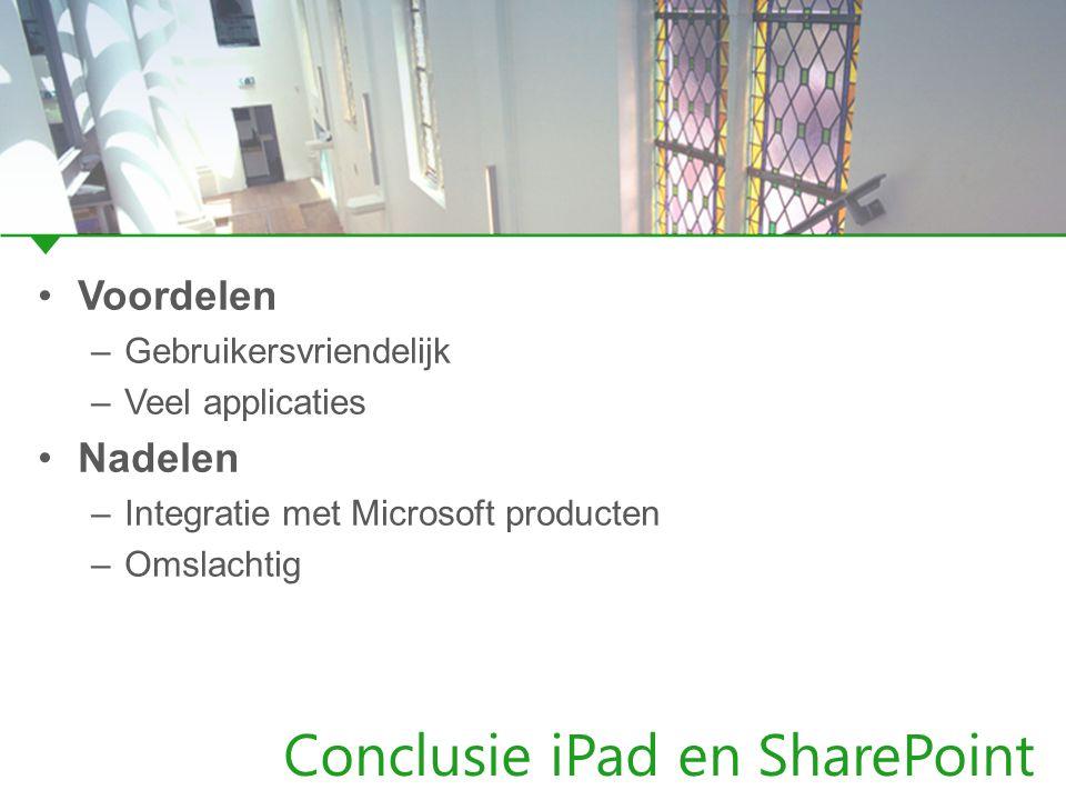 Conclusie iPad en SharePoint Voordelen –Gebruikersvriendelijk –Veel applicaties Nadelen –Integratie met Microsoft producten –Omslachtig