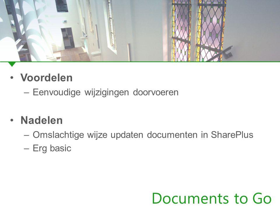 Documents to Go Voordelen –Eenvoudige wijzigingen doorvoeren Nadelen –Omslachtige wijze updaten documenten in SharePlus –Erg basic