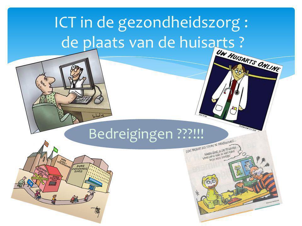 ICT in de gezondheidszorg : de plaats van de huisarts ? Bedreigingen ???!!!