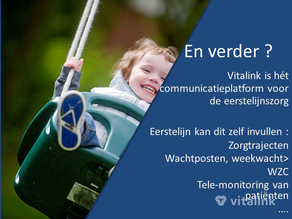 Vitalink is hét communicatieplatform voor de eerstelijnszorg Eerstelijn kan dit zelf invullen : Zorgtrajecten Wachtposten, weekwacht> WZC Tele-monitor