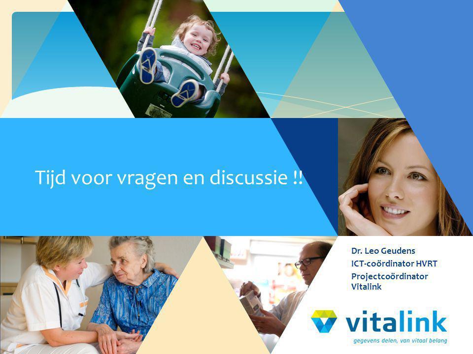 Dr. Leo Geudens ICT-coördinator HVRT Projectcoördinator Vitalink Tijd voor vragen en discussie !!