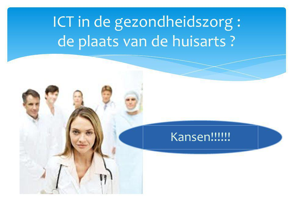 ICT in de gezondheidszorg : de plaats van de huisarts ? Kansen!!!!!!