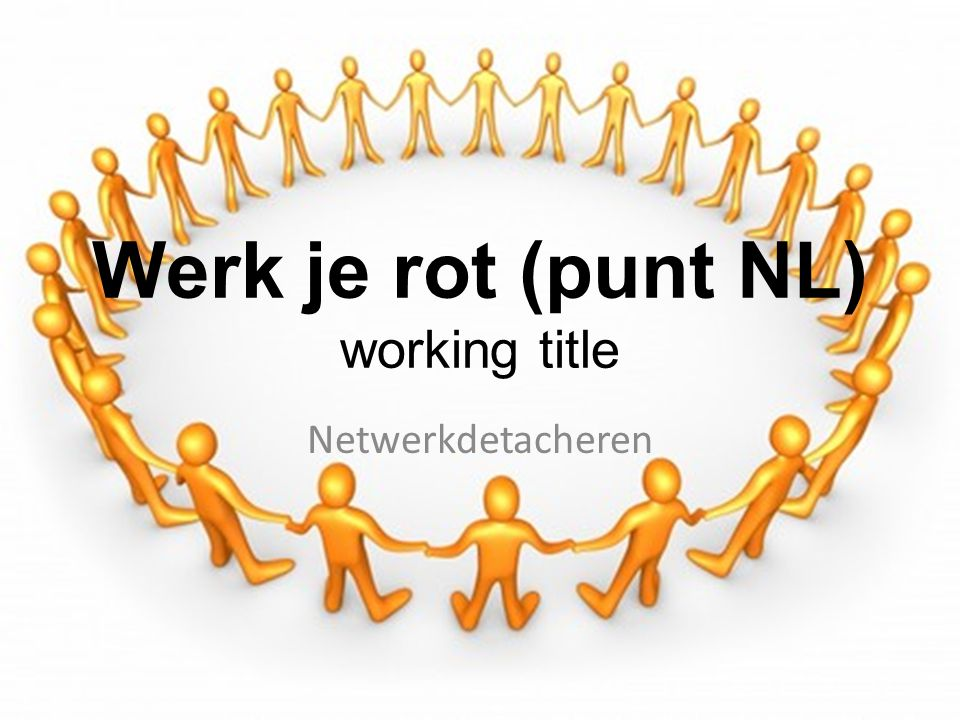 Werk je rot (punt NL) working title Netwerkdetacheren