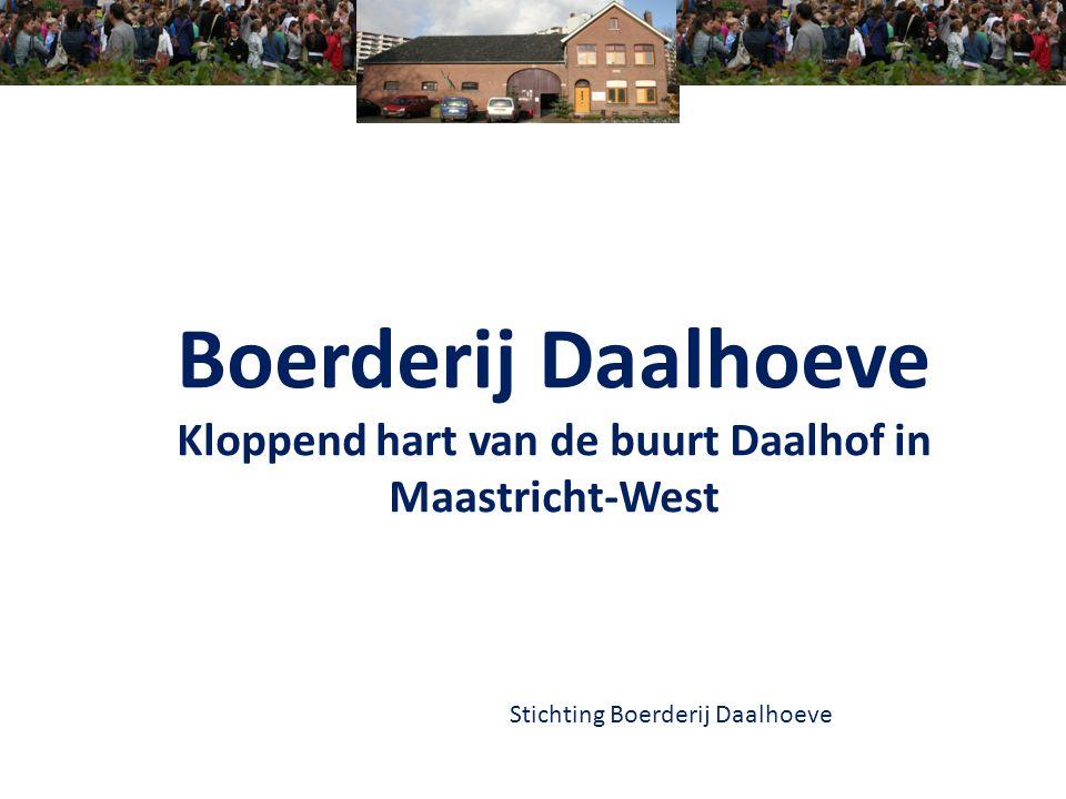 Boerderij Daalhoeve Kloppend hart van de buurt Daalhof in Maastricht-West Stichting Boerderij Daalhoeve