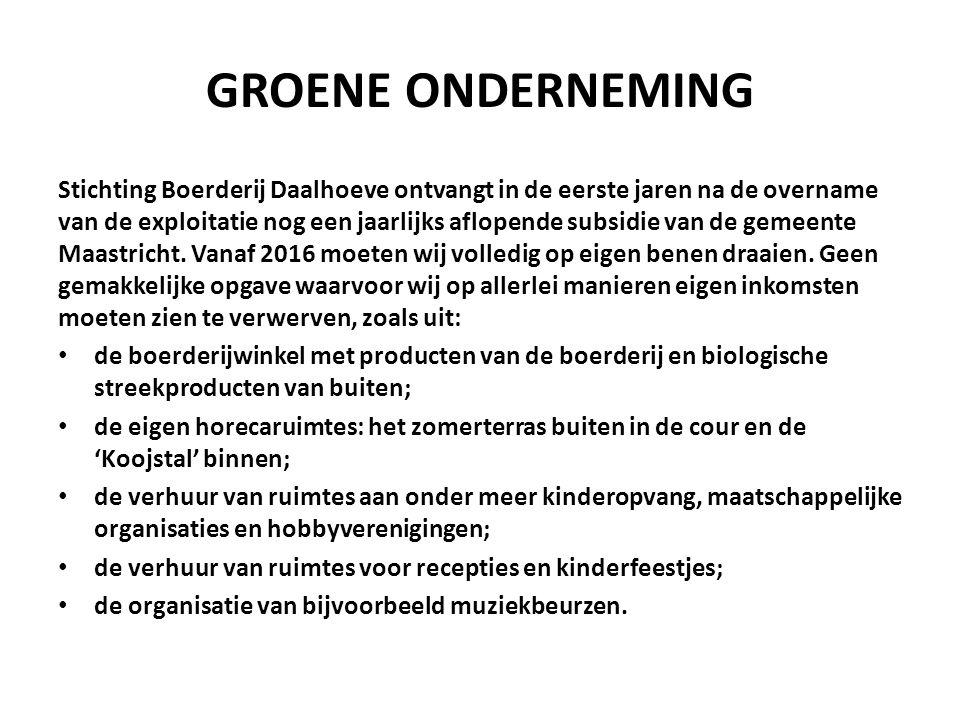 GROENE ONDERNEMING Stichting Boerderij Daalhoeve ontvangt in de eerste jaren na de overname van de exploitatie nog een jaarlijks aflopende subsidie va