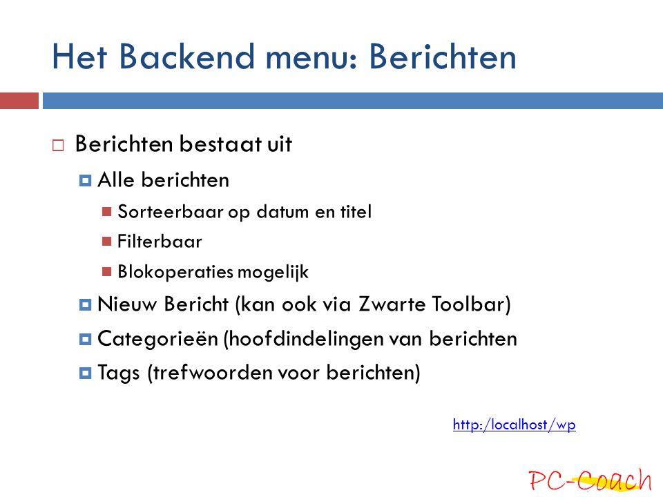 Het Backend menu: Berichten  Berichten bestaat uit  Alle berichten Sorteerbaar op datum en titel Filterbaar Blokoperaties mogelijk  Nieuw Bericht (