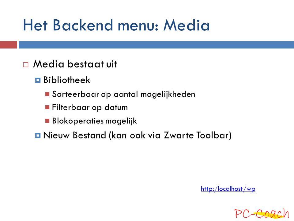 Het Backend menu: Media  Media bestaat uit  Bibliotheek Sorteerbaar op aantal mogelijkheden Filterbaar op datum Blokoperaties mogelijk  Nieuw Besta