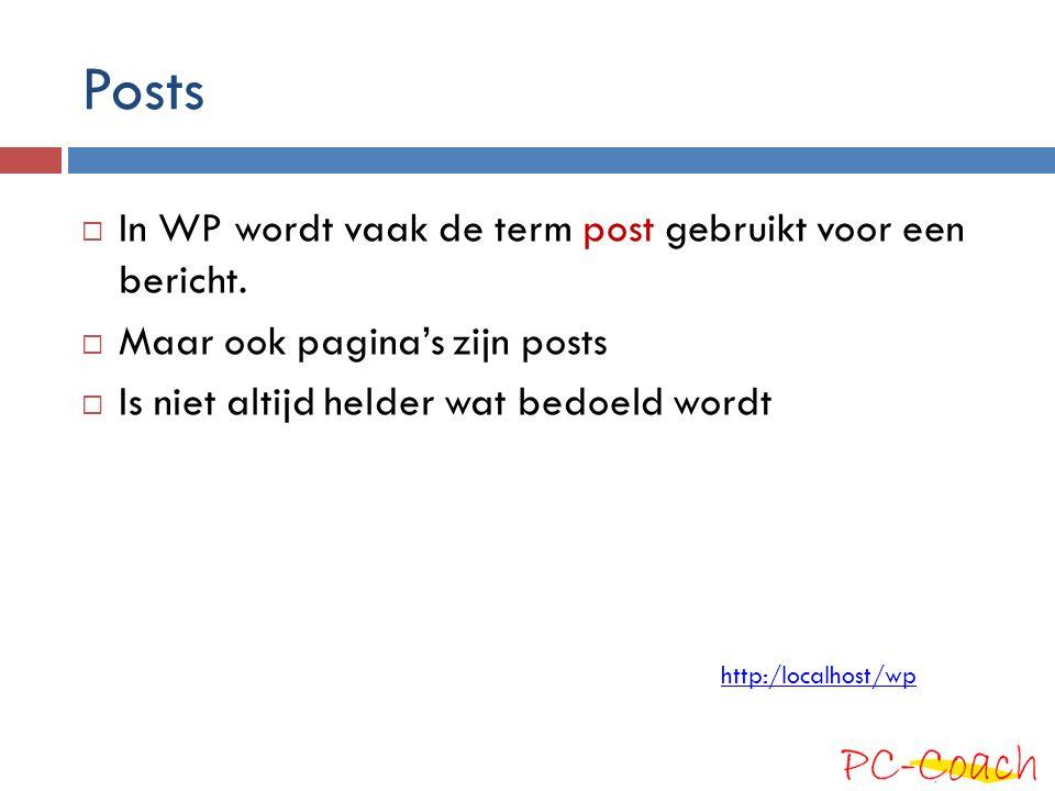 Posts  In WP wordt vaak de term post gebruikt voor een bericht.  Maar ook pagina's zijn posts  Is niet altijd helder wat bedoeld wordt http:/localh