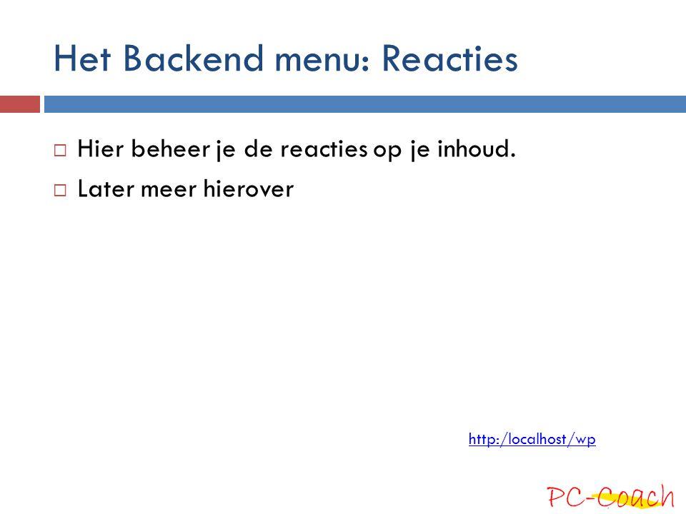Het Backend menu: Reacties  Hier beheer je de reacties op je inhoud.  Later meer hierover http:/localhost/wp