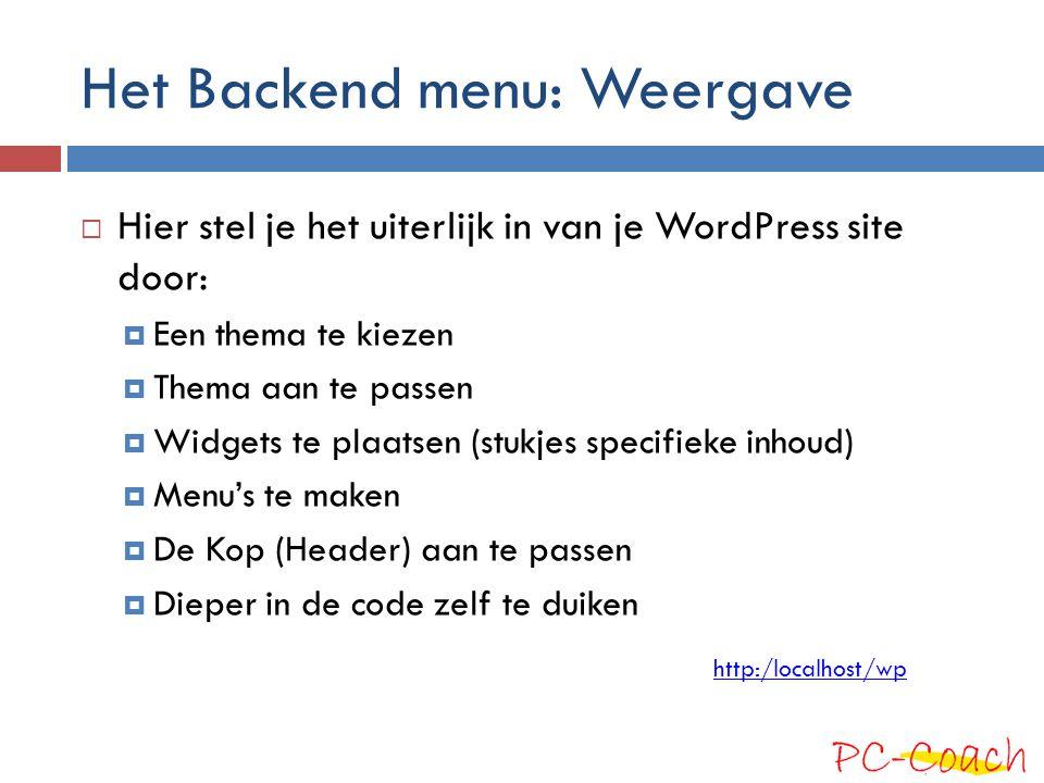 Het Backend menu: Weergave  Hier stel je het uiterlijk in van je WordPress site door:  Een thema te kiezen  Thema aan te passen  Widgets te plaats