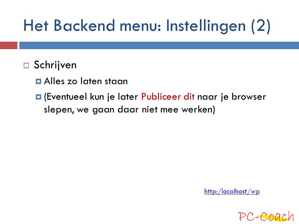 Het Backend menu: Instellingen (2)  Schrijven  Alles zo laten staan  (Eventueel kun je later Publiceer dit naar je browser slepen, we gaan daar nie