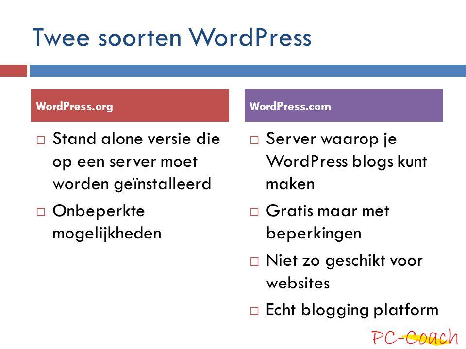 Twee soorten WordPress  Stand alone versie die op een server moet worden geïnstalleerd  Onbeperkte mogelijkheden  Server waarop je WordPress blogs