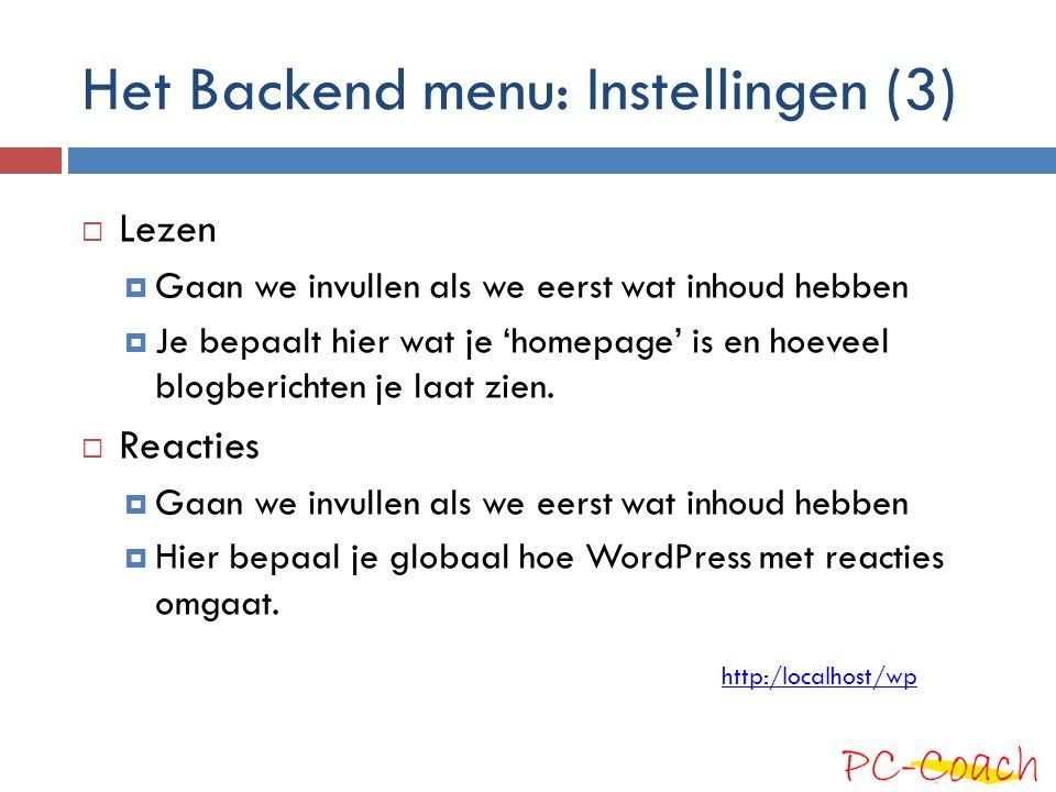 Het Backend menu: Instellingen (3)  Lezen  Gaan we invullen als we eerst wat inhoud hebben  Je bepaalt hier wat je 'homepage' is en hoeveel blogber
