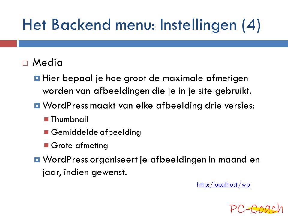Het Backend menu: Instellingen (4)  Media  Hier bepaal je hoe groot de maximale afmetigen worden van afbeeldingen die je in je site gebruikt.  Word