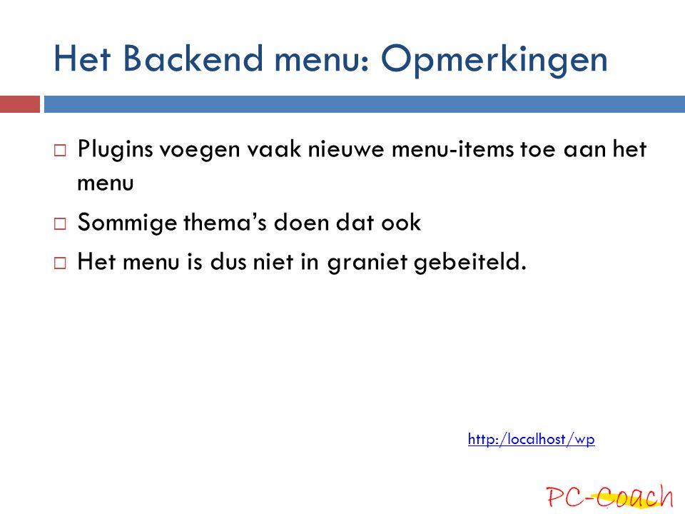 Het Backend menu: Opmerkingen  Plugins voegen vaak nieuwe menu-items toe aan het menu  Sommige thema's doen dat ook  Het menu is dus niet in granie