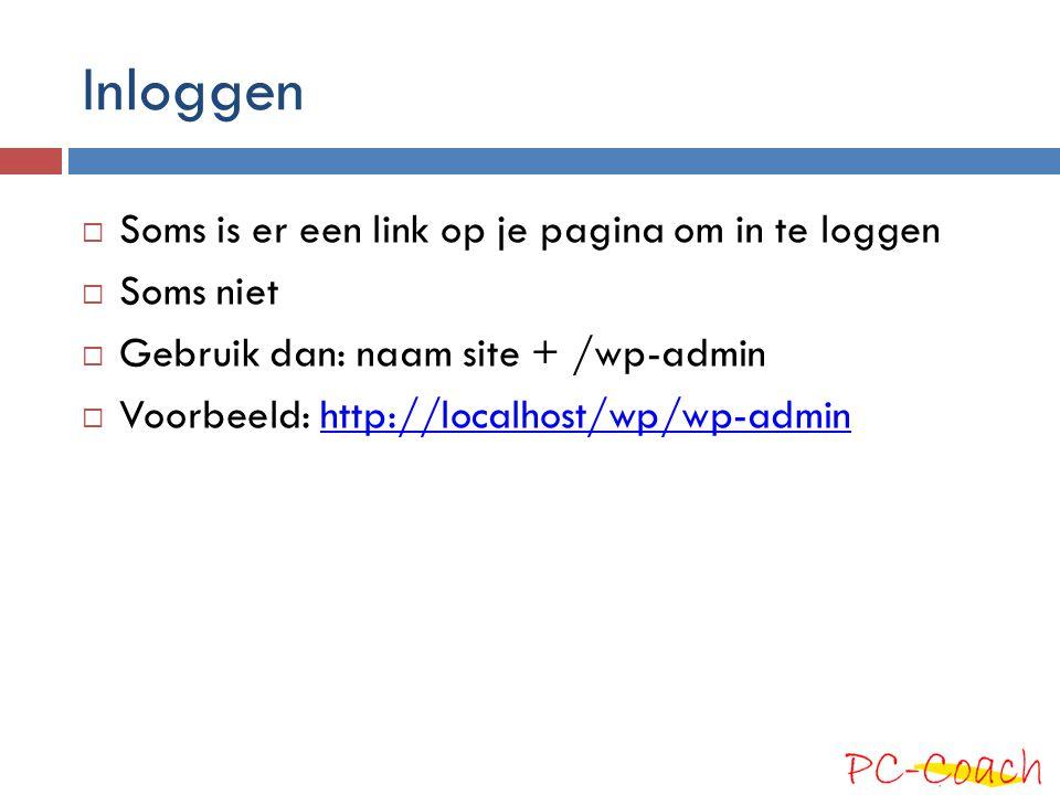 Inloggen  Soms is er een link op je pagina om in te loggen  Soms niet  Gebruik dan: naam site + /wp-admin  Voorbeeld: http://localhost/wp/wp-admin