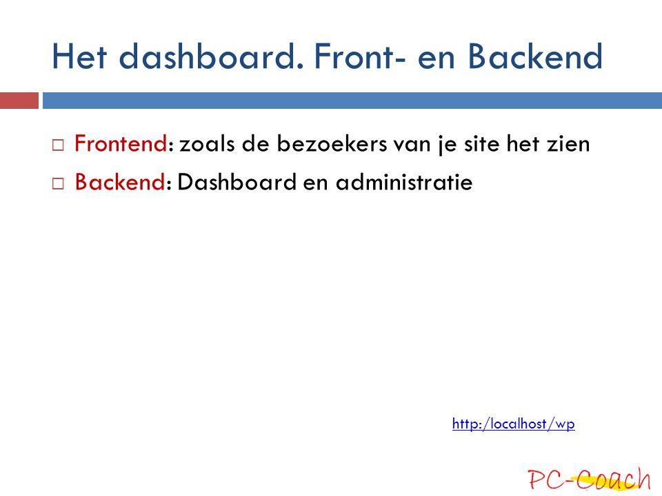 Het dashboard. Front- en Backend  Frontend: zoals de bezoekers van je site het zien  Backend: Dashboard en administratie http:/localhost/wp