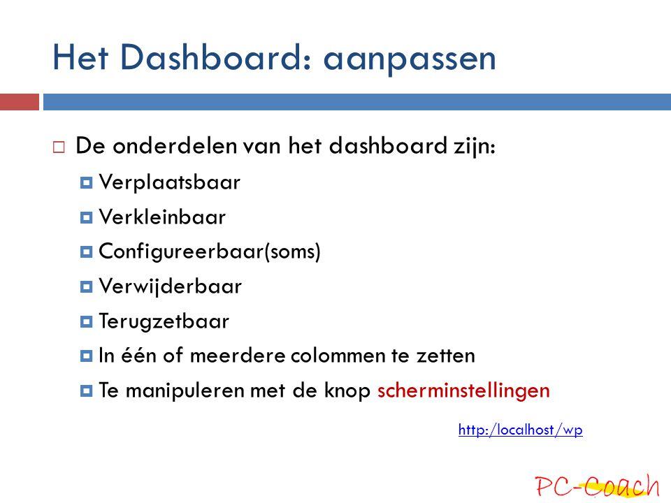 Het Dashboard: aanpassen  De onderdelen van het dashboard zijn:  Verplaatsbaar  Verkleinbaar  Configureerbaar(soms)  Verwijderbaar  Terugzetbaar