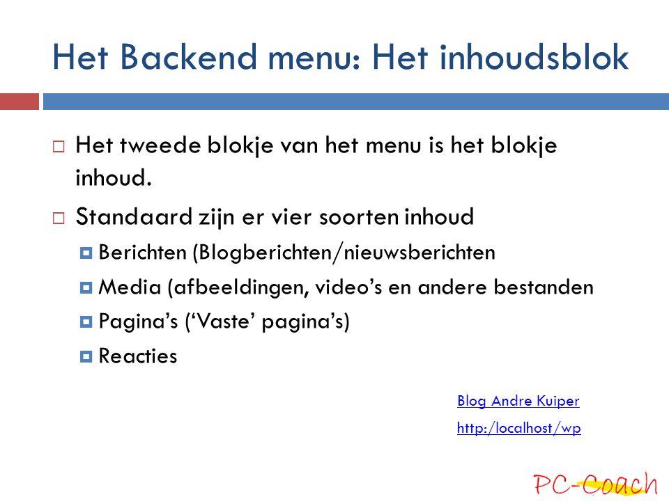 Het Backend menu: Het inhoudsblok  Het tweede blokje van het menu is het blokje inhoud.  Standaard zijn er vier soorten inhoud  Berichten (Blogberi