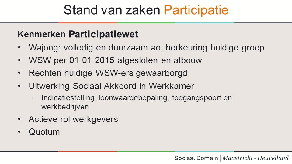 Stand van zaken Participatie Kenmerken Participatiewet Wajong: volledig en duurzaam ao, herkeuring huidige groep WSW per 01-01-2015 afgesloten en afbo