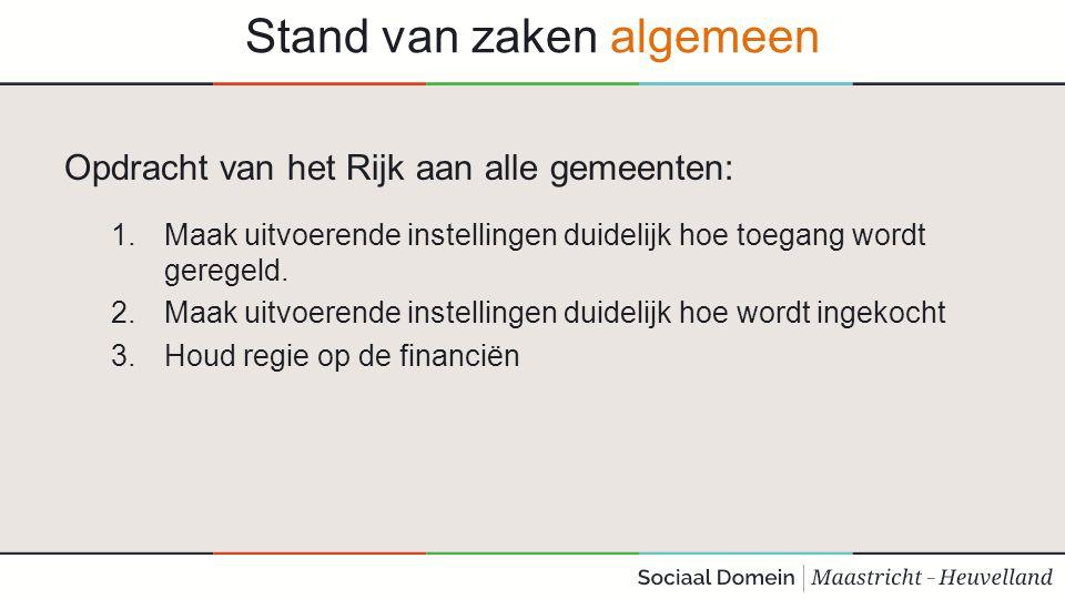 Stand van zaken algemeen Vertaling daarvan door Maastricht-Heuvelland gemeenten: 1.Inrichten van een open en transparant proces om te komen tot overeenkomsten met alle aanbieders die aan afgesproken voorwaarden voldoen.