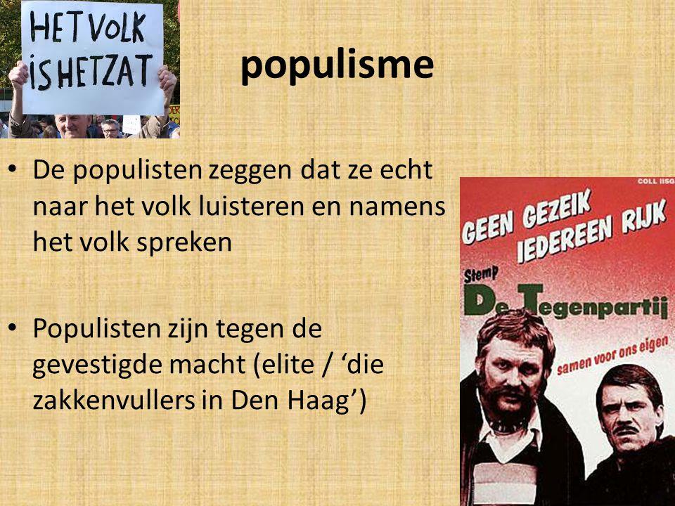 populisme De populisten zeggen dat ze echt naar het volk luisteren en namens het volk spreken Populisten zijn tegen de gevestigde macht (elite / 'die