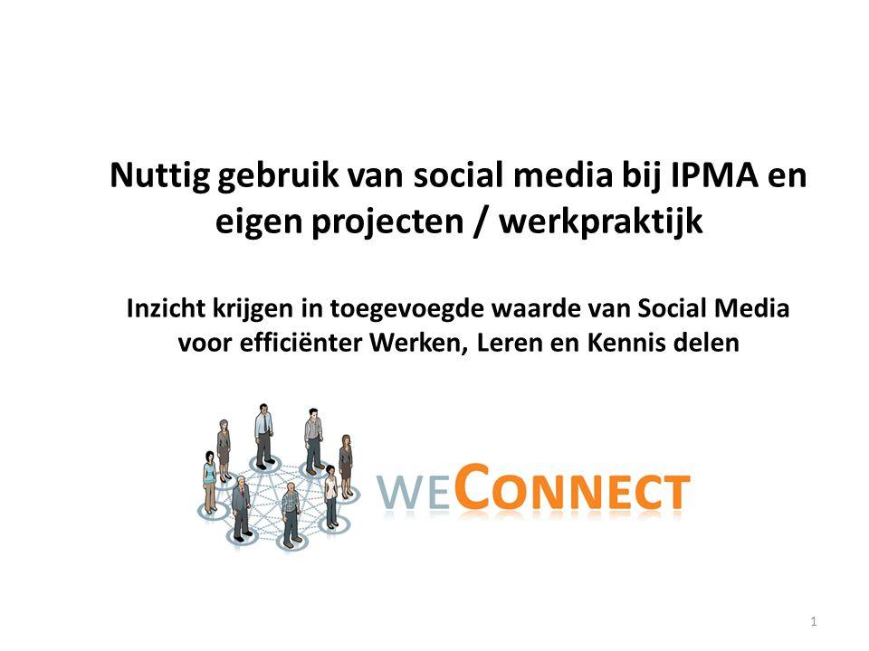 Nuttig gebruik van social media bij IPMA en eigen projecten / werkpraktijk Inzicht krijgen in toegevoegde waarde van Social Media voor efficiënter Werken, Leren en Kennis delen 1