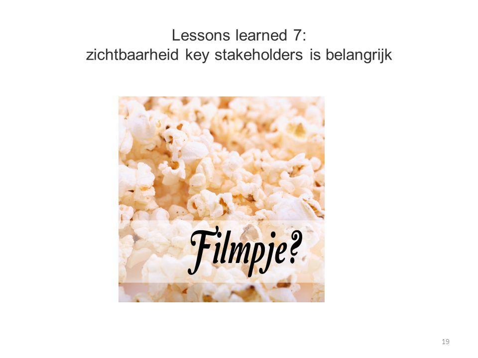 Lessons learned 7: zichtbaarheid key stakeholders is belangrijk 19