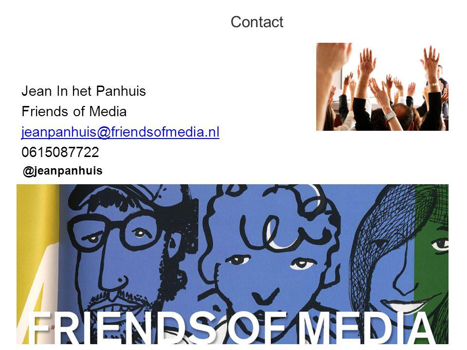 Contact Jean In het Panhuis Friends of Media jeanpanhuis@friendsofmedia.nl 0615087722 49 @jeanpanhuis