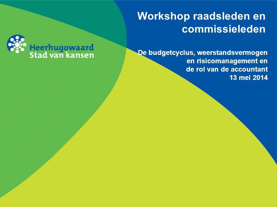 Workshop raadsleden en commissieleden De budgetcyclus, weerstandsvermogen en risicomanagement en de rol van de accountant 13 mei 2014