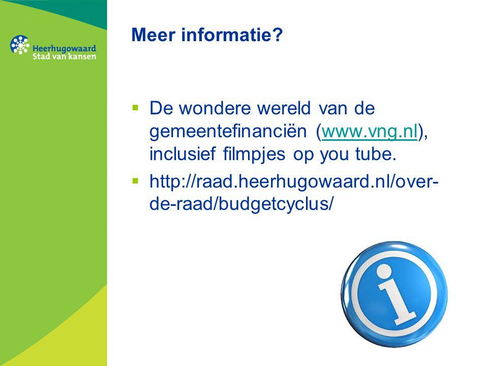 Meer informatie?  De wondere wereld van de gemeentefinanciën (www.vng.nl), inclusief filmpjes op you tube.www.vng.nl  http://raad.heerhugowaard.nl/o