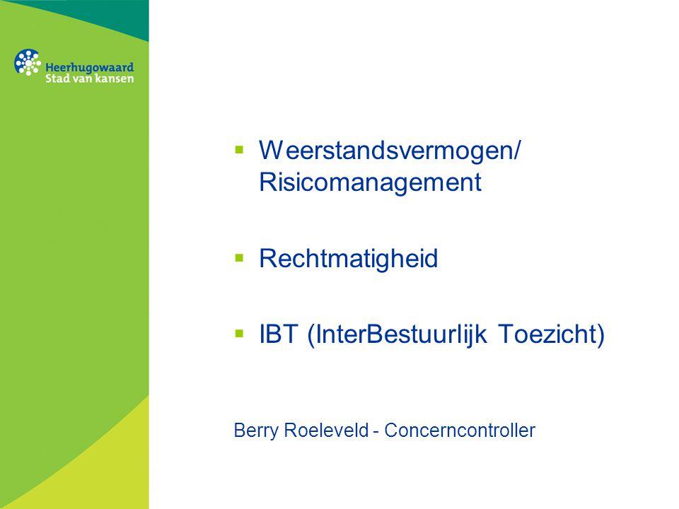  Weerstandsvermogen/ Risicomanagement  Rechtmatigheid  IBT (InterBestuurlijk Toezicht) Berry Roeleveld - Concerncontroller