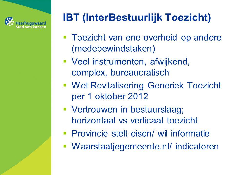 IBT (InterBestuurlijk Toezicht)  Toezicht van ene overheid op andere (medebewindstaken)  Veel instrumenten, afwijkend, complex, bureaucratisch  Wet