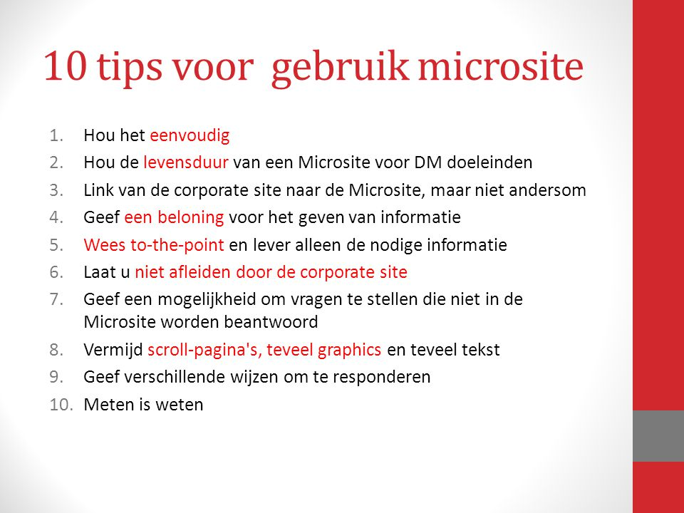 10 tips voor gebruik microsite 1.Hou het eenvoudig 2.Hou de levensduur van een Microsite voor DM doeleinden 3.Link van de corporate site naar de Micro