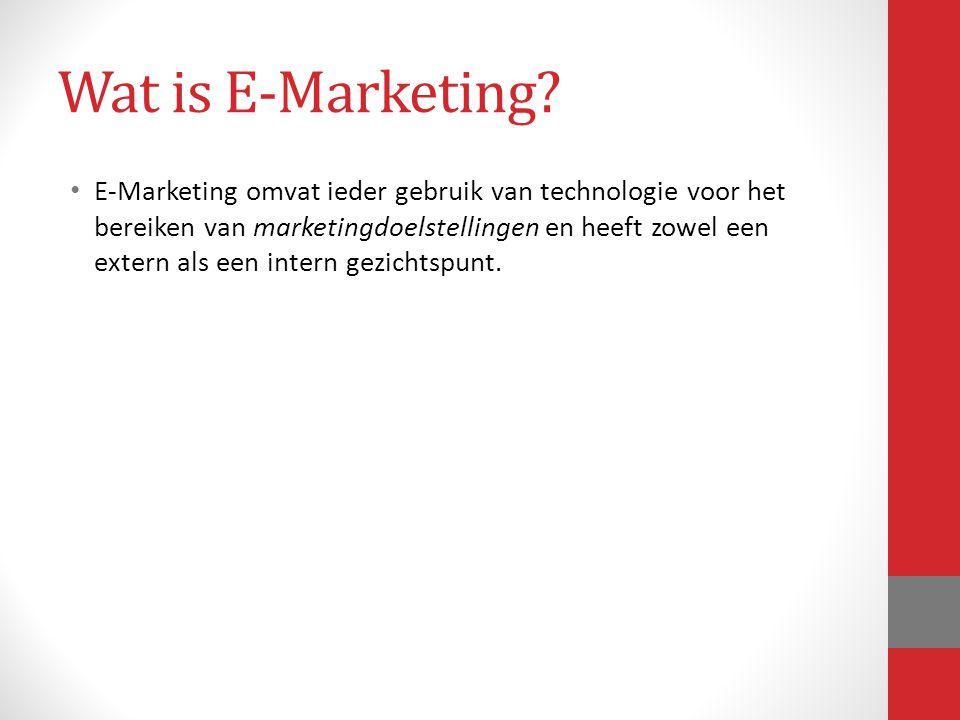 Wat is E-Marketing? E-Marketing omvat ieder gebruik van technologie voor het bereiken van marketingdoelstellingen en heeft zowel een extern als een in