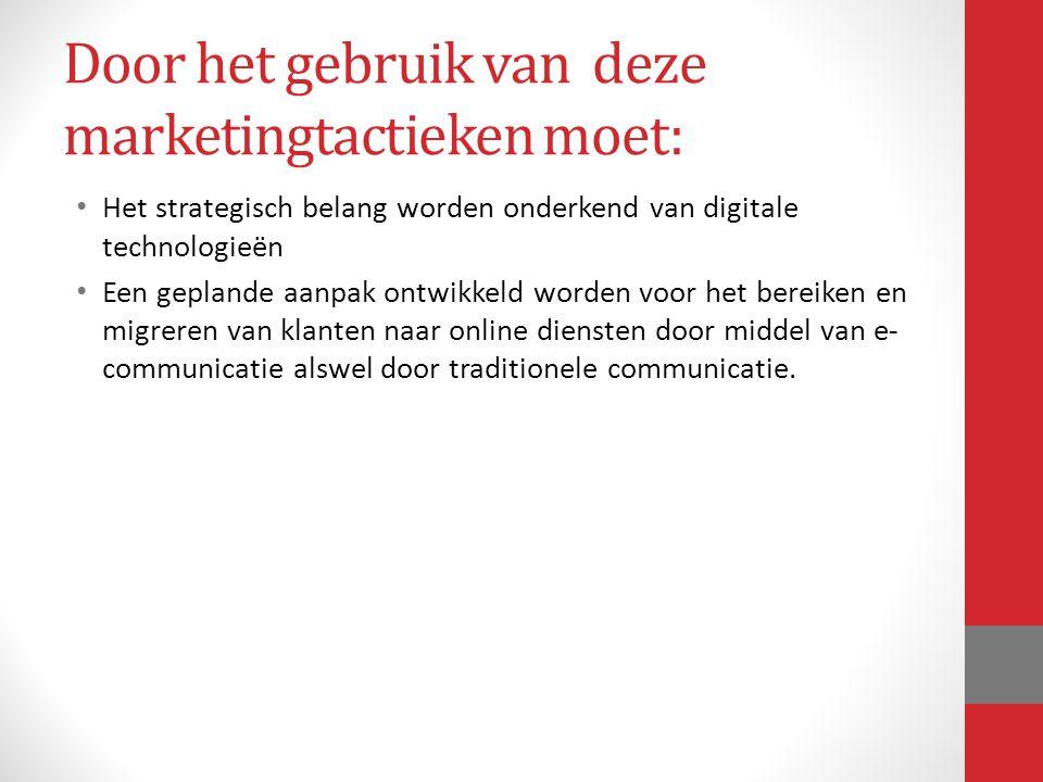Door het gebruik van deze marketingtactieken moet: Het strategisch belang worden onderkend van digitale technologieën Een geplande aanpak ontwikkeld w