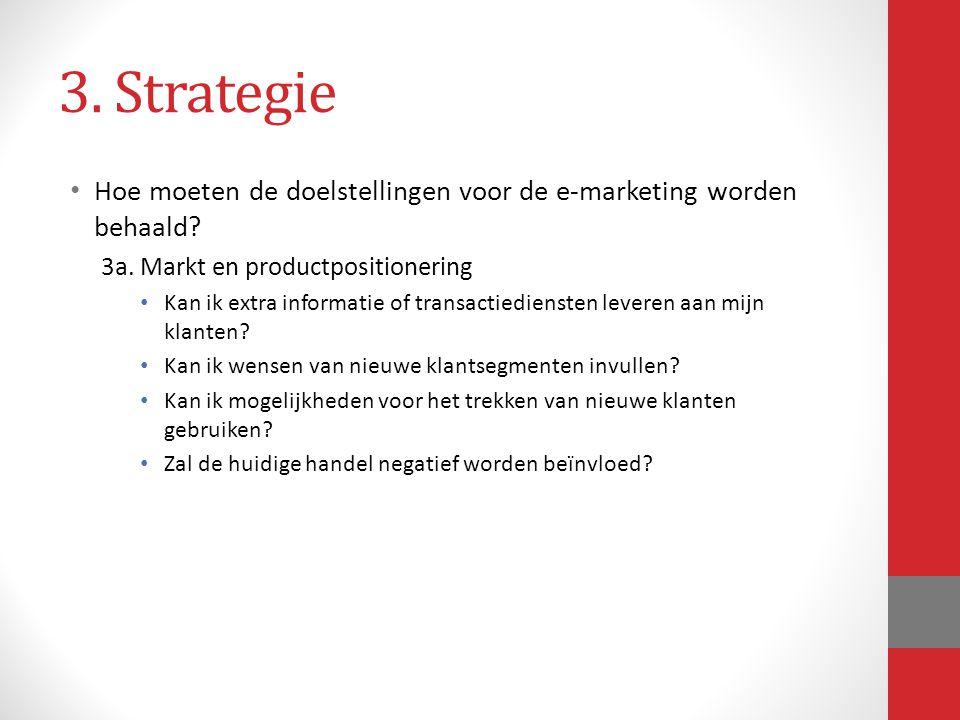 3. Strategie Hoe moeten de doelstellingen voor de e-marketing worden behaald? 3a. Markt en productpositionering Kan ik extra informatie of transactied