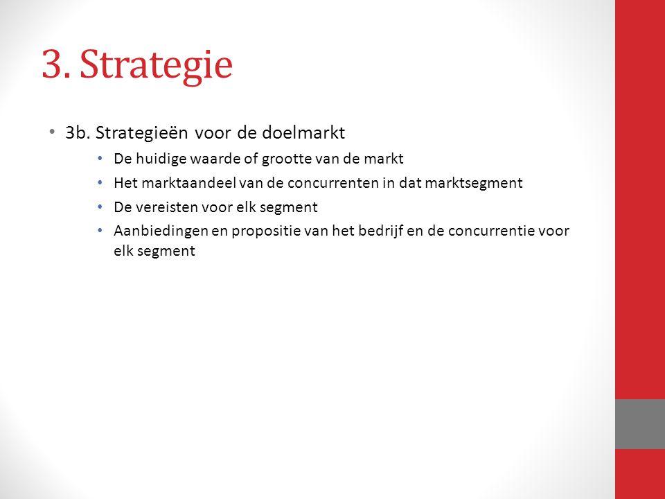 3. Strategie 3b. Strategieën voor de doelmarkt De huidige waarde of grootte van de markt Het marktaandeel van de concurrenten in dat marktsegment De v