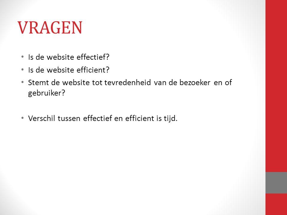 Is de website effectief? Is de website efficient? Stemt de website tot tevredenheid van de bezoeker en of gebruiker? Verschil tussen effectief en effi