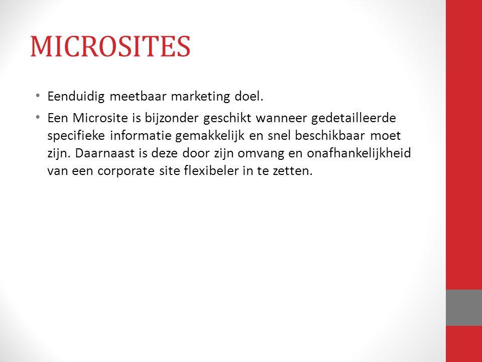 MICROSITES Eenduidig meetbaar marketing doel. Een Microsite is bijzonder geschikt wanneer gedetailleerde specifieke informatie gemakkelijk en snel bes
