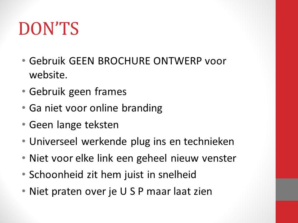 DON'TS Gebruik GEEN BROCHURE ONTWERP voor website. Gebruik geen frames Ga niet voor online branding Geen lange teksten Universeel werkende plug ins en