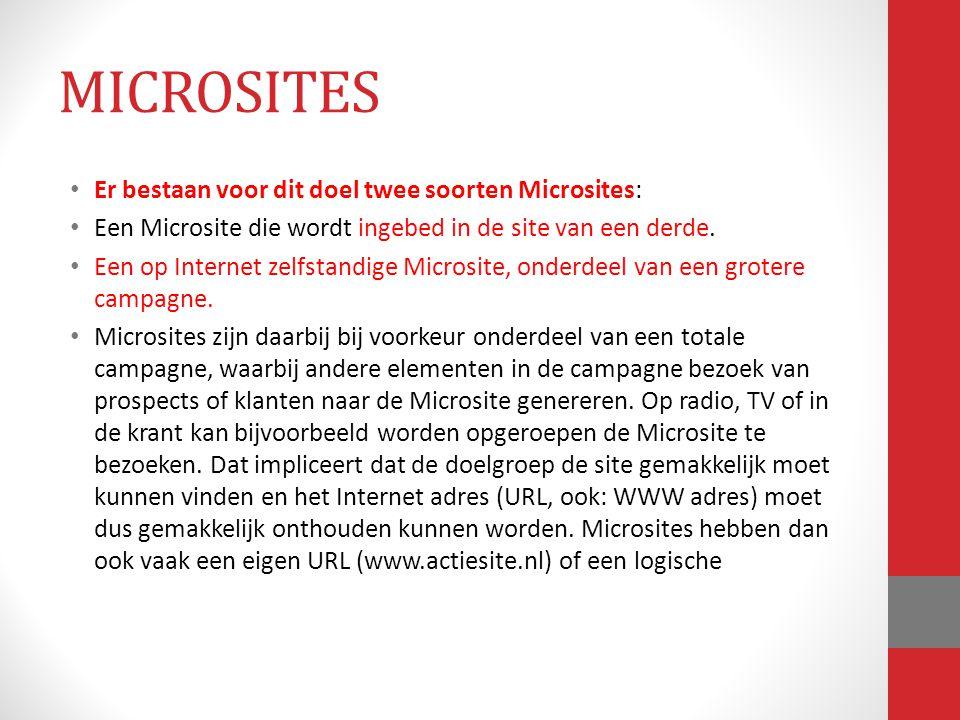 MICROSITES Er bestaan voor dit doel twee soorten Microsites: Een Microsite die wordt ingebed in de site van een derde. Een op Internet zelfstandige Mi
