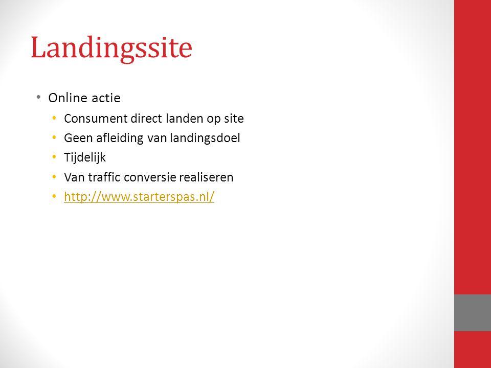 Landingssite Online actie Consument direct landen op site Geen afleiding van landingsdoel Tijdelijk Van traffic conversie realiseren http://www.starte