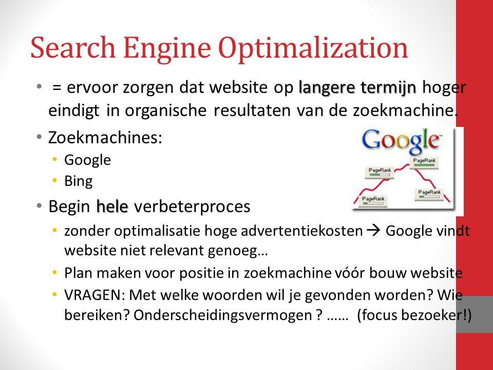 langere termijn = ervoor zorgen dat website op langere termijn hoger eindigt in organische resultaten van de zoekmachine. Zoekmachines: Google Bing he