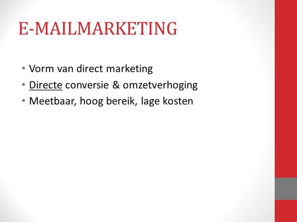 Vorm van direct marketing Directe conversie & omzetverhoging Meetbaar, hoog bereik, lage kosten E-MAILMARKETING