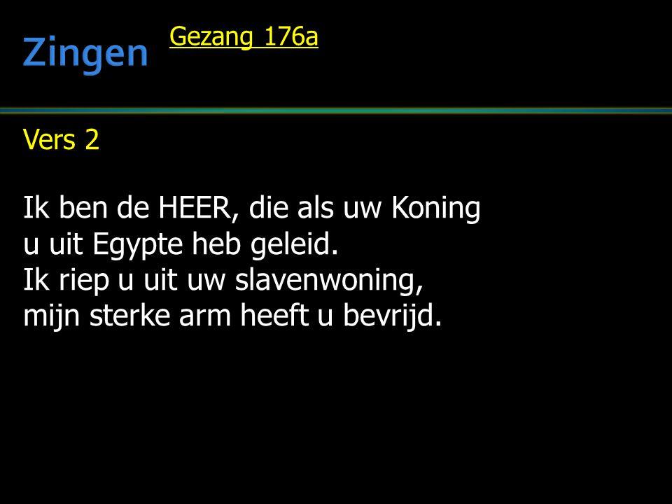 Vers 2 Ik ben de HEER, die als uw Koning u uit Egypte heb geleid. Ik riep u uit uw slavenwoning, mijn sterke arm heeft u bevrijd. Gezang 176a