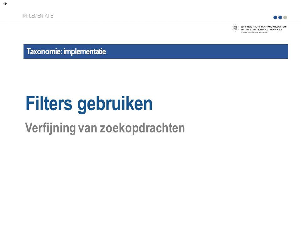 Taxonomie: implementatie Filters gebruiken IMPLEMENTATIE Verfijning van zoekopdrachten 49
