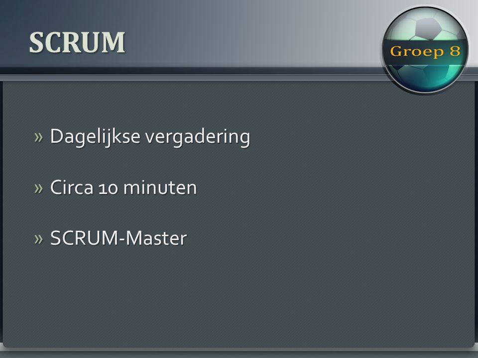 » Dagelijkse vergadering » Circa 10 minuten » SCRUM-Master
