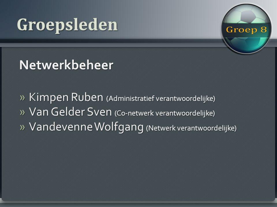 Netwerkbeheer » Kimpen Ruben (Administratief verantwoordelijke) » Van Gelder Sven (Co-netwerk verantwoordelijke) » Vandevenne Wolfgang (Netwerk verantwoordelijke)